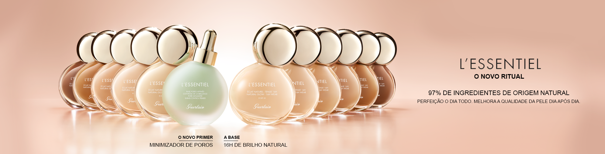 Naturalidade & alta performance. Eu posso ter o dois. L'Essential: A Reinvenção da Base. (Novo. disponível em 14 cores)